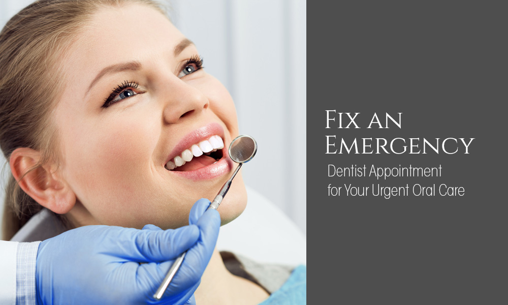 Fix an Emergency Dentist Appointment for Your Urgent Oral Care